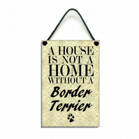 Handmade Wooden ' A House Is Not A Home Without A Border Terrier ' Sign 122