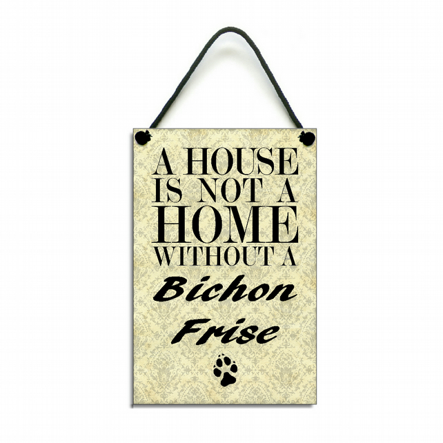 Handmade Wooden ' A House Is Not A Home Without A Bichon Frise' Hanging Sign 111