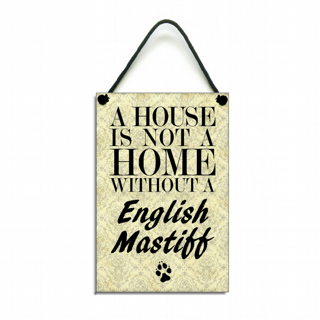 Handmade Wooden ' A House Is Not A Home Without A English Mastiff ' Sign 126
