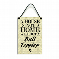 Handmade Wooden ' A House Is Not A Home Without A Bull Terrier ' Sign 175