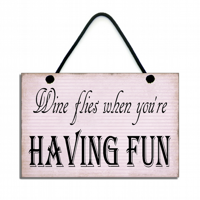 Handmade Wooden ' Wine Flies When You're Having Fun ' Sign 190