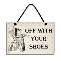 Queen Of Hearts 'Off With Your Shoes' Handmade Home Sign 214