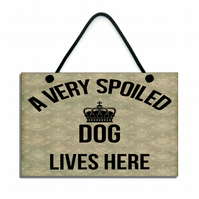 A Very Spoiled Dog Lives Here Hanging Sign 057