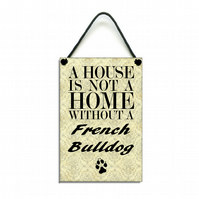 French Bulldog Gift 'A House Is Not A Home Without A French Bulldog' Sign 079