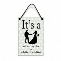Handmade Wooden ' It's A Nice Day For A White Wedding ' Home Sign Plaque 323