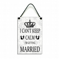 Handmade Wooden ' I Can't Keep Calm I'm Getting Married ' Home Sign Plaque 328