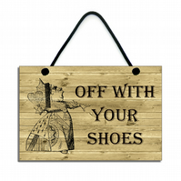 Handmade Wooden ' Off With Your Shoes ' Home Sign - Plaque 293