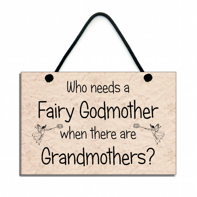 Who Needs A Fairy Godmother When There Are Grandmothers Handmade Sign Plaque 521