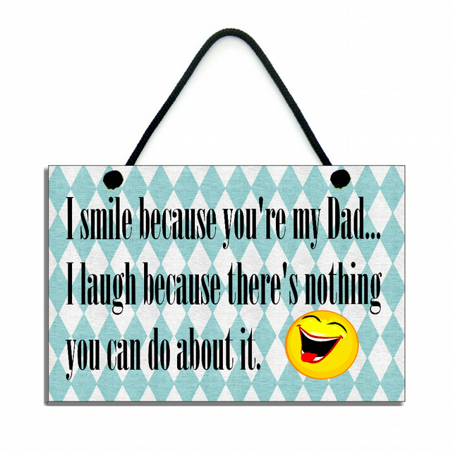 I Smile Because You're  My Dad Handmade Home Sign Plaque 523