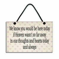 Handmade Wooden ' We Know You Would Be Here Today ' Home Sign 330