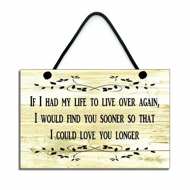 If I Had My Life To Live Over Again, I Would Find You Soone Quote Plaque 139