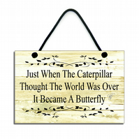 Just When The Caterpilla Thought The World Was Over Hanging Sign Plaque 131