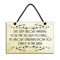 Handmade ' Life Isn't About Wiating For The Storm To Pass ' Quote Plaque 135