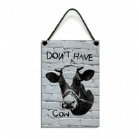 Handmade Wooden ' Don't Have A Cow ' Fun Quote Hanging Sign 148