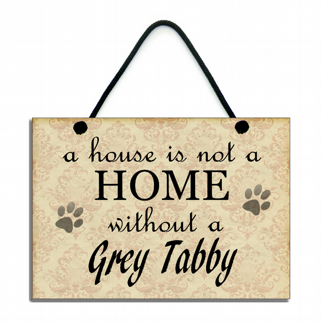 Handmade Wooden 'A House Is Not A Home Without A Grey Tabby' Hanging Sign 100