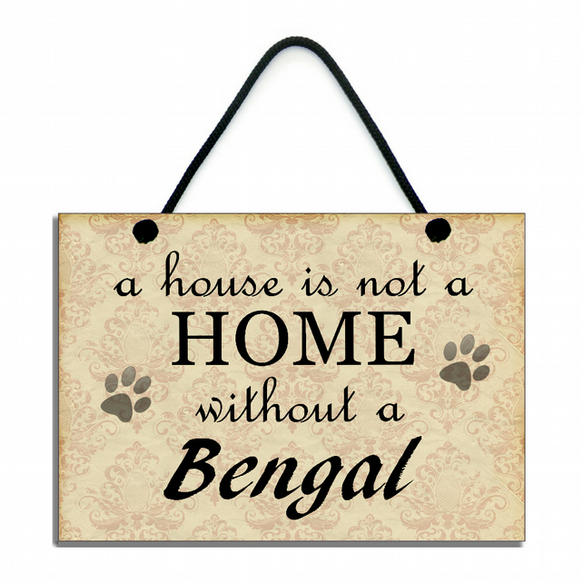 Handmade Wooden 'A House Is Not A Home Without A Bengal' Hanging Sign 101