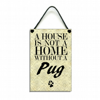 Handmade Wooden 'A House Is Not A Home Without A Pug' Hanging Sign 112