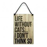 'Life Without Cats I Dont Think So' Hanging Sign 004