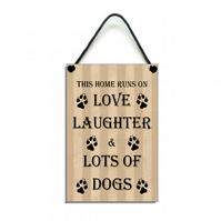 Handmade Wooden ' This Home Runs On Love Laughter & Dogs ' Home Sign 422