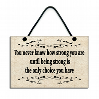 Wooden ' You Never Know How Strong You Are ' Inspirational Quote Plaque 143