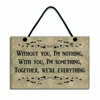 'Without You I'm Nothing, With You I'm Something' Hanging Quote Plaque 145
