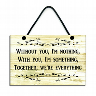 Without You I'm Nothing, With You I'm Something Quote Plaque Sign 144