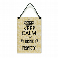 Handmade Wooden ' Keep Calm And Drink Prosecco ' Hanging Sign Plaque 281