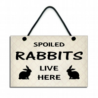 Handmade Wooden ' Spoiled Rabbits Live Here ' Hanging Sign 244