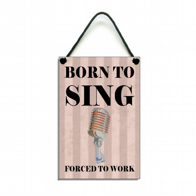 Handmade Wooden Born To Sing Gift Home Sign Plaque 419