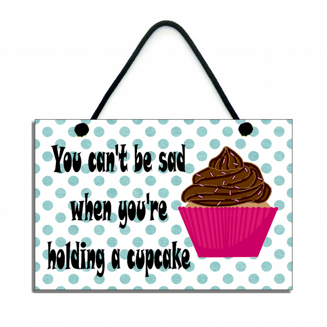 Handmade Wooden ' You Can't Be Sad Holding A Cupcake ' Plaque350