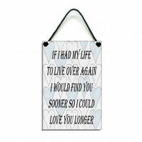 Handmade Wooden ' If I Had To Live My Life Over Again ' Home Sign Plaque 327