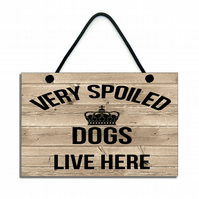 Handmade Very Spolied Dogs Live Here Hanging Sign Plaque 171