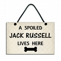 Handmade' A Spoiled Jack Russell Lives Here ' Hanging Sign 227