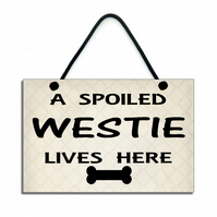 Handmade ' A Spoiled Westie Lives Here ' Hanging Sign 230