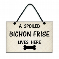 Handmade Wooden ' A Spoiled Bichon Frise Lives Here ' Hanging Sign 232