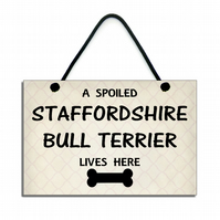 Handmade Wooden ' A Spoiled Staffordshire Bull Terrier Lives Here ' Sign 242