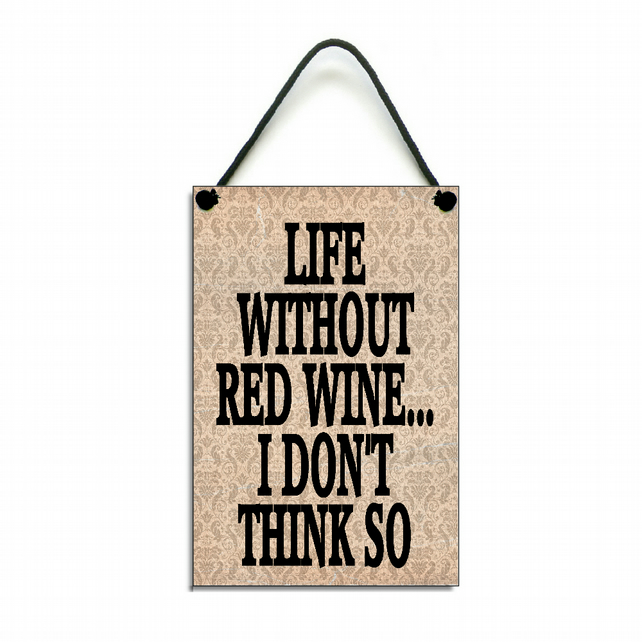 Handmade Wooden ' Life Without Red Wine ' Home Sign 406