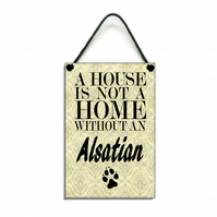 Handmade A House Is Not A Home Without An Alsatian Hanging Sign 117
