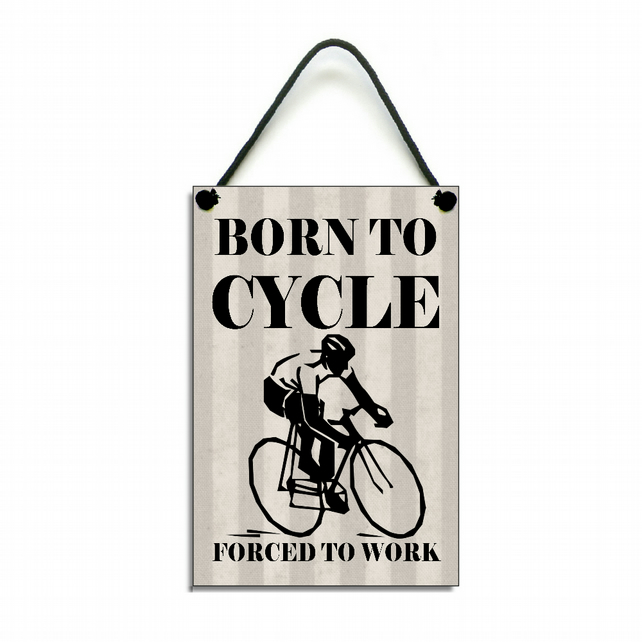 Born To Cycle Forced To Work Fun Gift Handmade Home Sign Plaque 437
