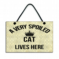 A Very Spoiled Cat Lives Here Funny Cat Sign Handmade Cat Plaque 001