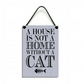 A House is Not a Home Without a Cat Handmade Cat Lovers Gift Cat Plaque 002