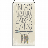 Funny Plaque In My Next Life I Want To Be A Karma Fairy GA064