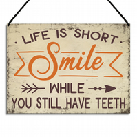 Funny Sign Life Is Short Smile While You Still Have Teeth GA081