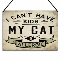 Funny Cat Sign I Can't Have Kids My Cats Allergic Cat Lovers Gift Plaque GA071