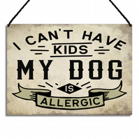 Funny Dog Sign I Can't Have Kids My Dog Is Allergic Hanging Wall Plaque GA072