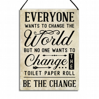 Funny Toilet Sign Change The Toilet Paper Hanging Bathroom Plaque GA070