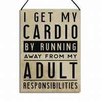 Funny Plaque I Get My Cardio By Running Away From Adult Responsibilities GA074