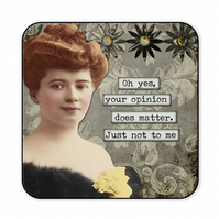 Funny Retro Coaster Oh Yes Your Opinion Does Matter Just Not To Me C006
