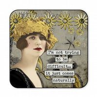 Funny Retro Coaster I'm Not Trying to Be Difficult It Just Comes Naturally C007