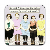 Best Friend Gift Retro Coaster My Best Friends Are The Extra Sisters C010